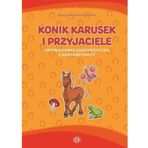 Konik Karusek i przyjaciele - Patrycja Siewiera-Kozłowska