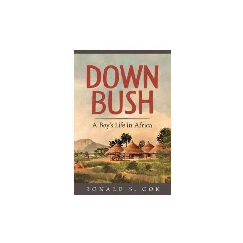 Down Bush A Boy& 39 s Life in Africa 9781530256389