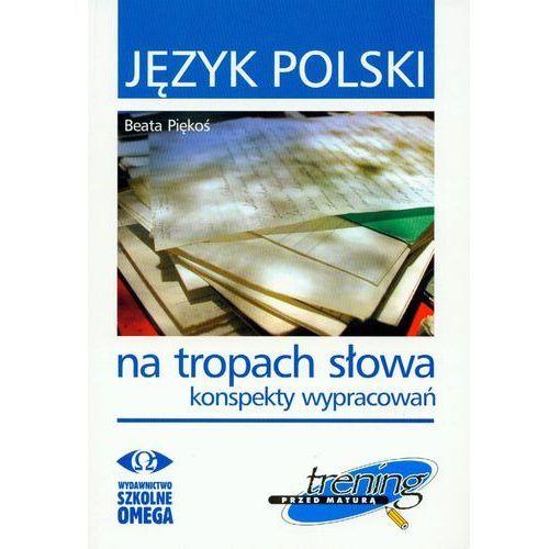 Język polski Na tropach słowa konspekty wypracowań Trening przed matura (9788372671981)