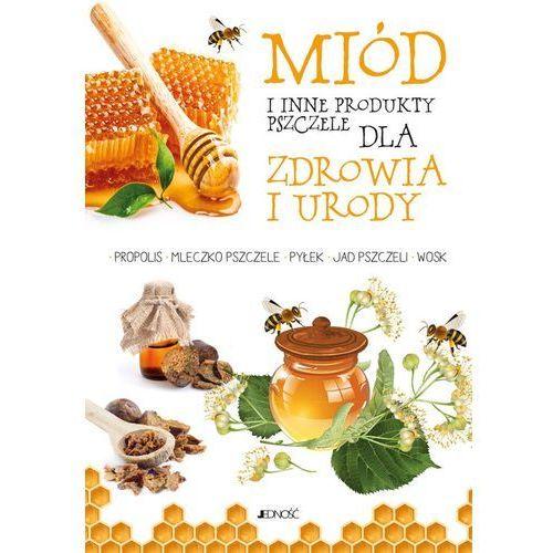 Miód I inne produkty pszczele dla zdrowia I urody (2019)