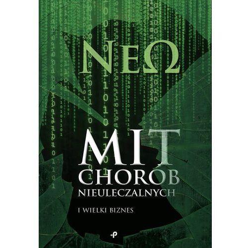 Książka Mit chorób nieuleczalnych i wielki biznes NEO