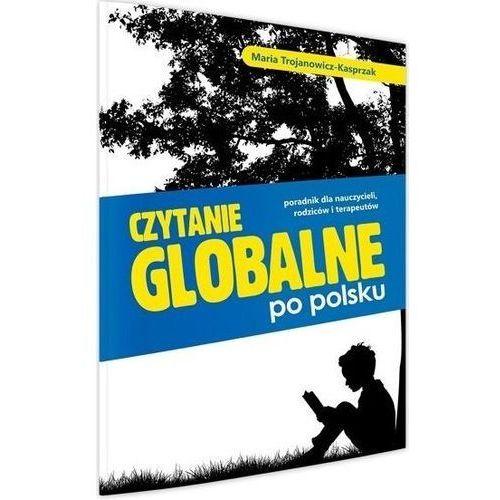 Czytanie globalne po polsku. Poradnik... - Maria Trojanowicz-Kasprzak (9788365915337)