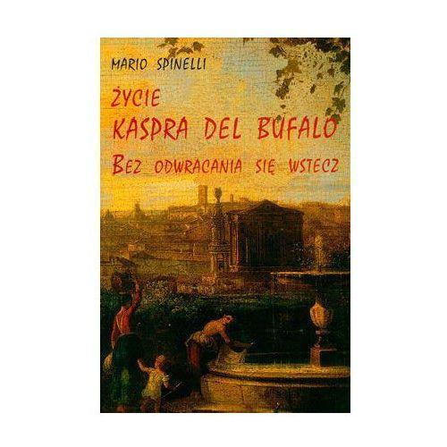Życie Kaspra del Bufalo.Bez odwracania sie wstecz (192 str.)