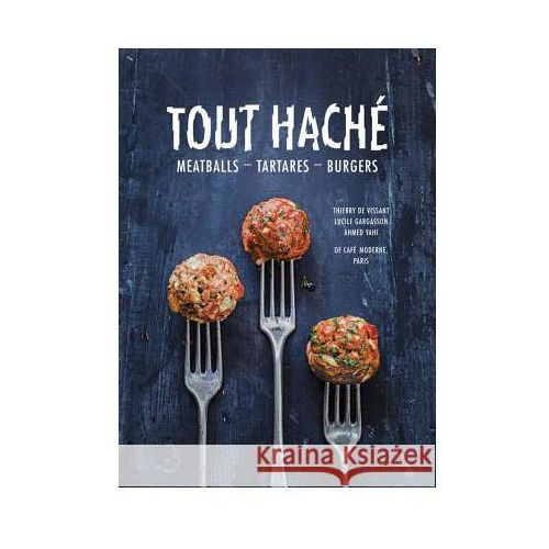 Tout Hache: Meatballs, Tartares, Burgers, Jacqui Small Llp Cafe Moderne