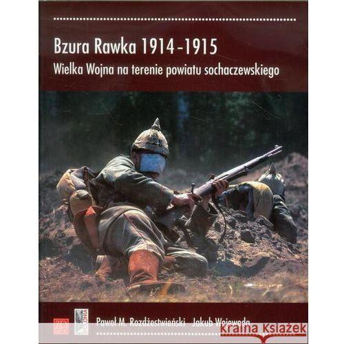 Bzura Rawka 1914-1915. Wielka Wojna na terenie powiatu sochaczewskiego (9788363829124)