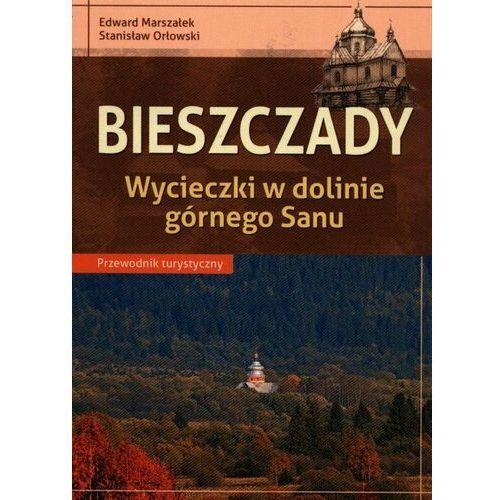 Przwodnik Bieszczady Wycieczki w dolinie górnego Sanu - Edward Marszałek, Stanisław Orłowski (2019)