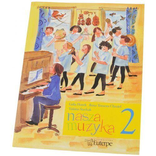 PWM Stachak T., Tomera-Chmiel I., Florek L. - Nasza muzyka 2. Podręcznik do kształcenia słuchu i rytmiki dla drugiej klasy szkoły muzycznej I stopnia