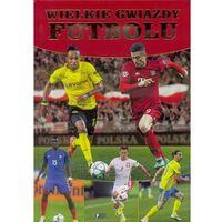 Wielkie gwiazdy futbolu Praca zbiorowa (64 str.)