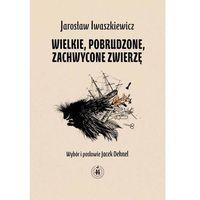 Wielkie, Pobrudzone, Zachwycone Zwierzę, Iwaszkiewicz, Jarosław