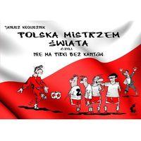 Polska mistrzem świata, czyli nie ma piłki bez kantów, Janusz Kożusznik