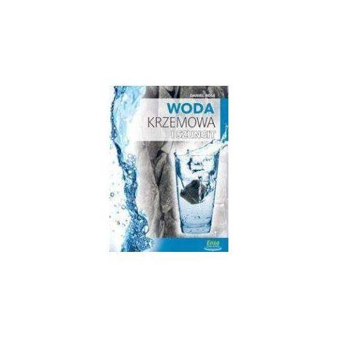 Woda krzemowa i szungit na straży zdrowia, Enso Publishing