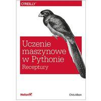 Uczenie maszynowe w Pythonie. Receptury (9788328350465)