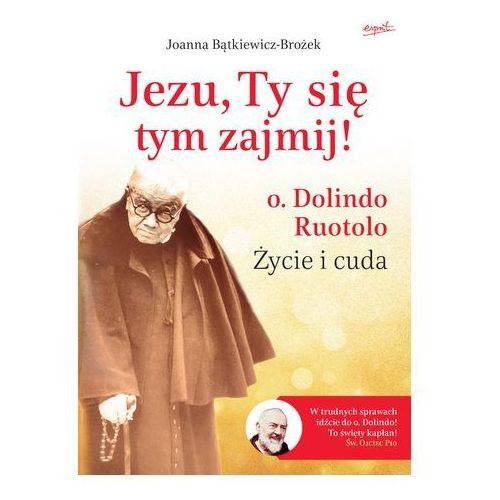 Joanna bątkiewicz-brożek Jezu, ty się tym zajmij! o. dolindo ruotolo życie - jeśli zamówisz do 14:00, wyślemy tego samego dnia. darmowa dostawa, już od 99,99 zł