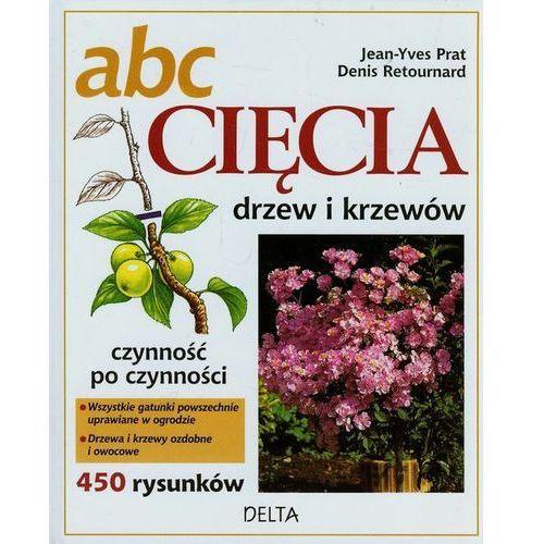 ABC Cięcia drzew i krzewów - Prat Jean-Yves, Retournard Denis (240 str.)