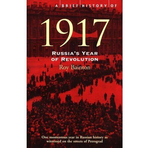 A Brief History of 1917: Russias Year of Revolution - Bainton Roy - książka, Roy Bainton