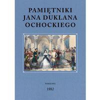 Pamiętniki Jana Duklana Ochockiego (9788365602732)