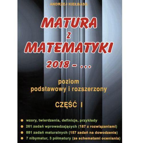 Matura z matematyki 2018-... cz.1 / Poziom podstawowy i rozszerzony - Andrzej Kiełbasa, oprawa broszurowa