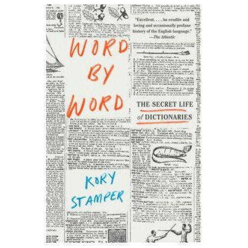 Word By Word The Secret Life of Dictionaries (9781101970263)