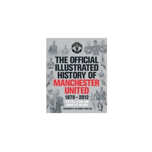 Official Illustrated History of Manchester United 1878-2012