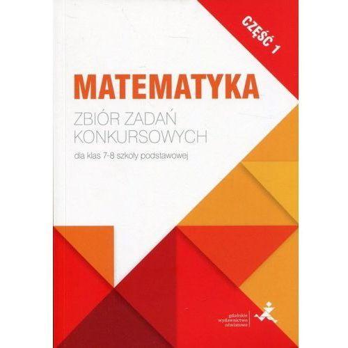 Matematyka. Zbiór zadań konkursowych kl. 7/8. cz.1 - Jerzy Janowicz, Jerzy Janowicz