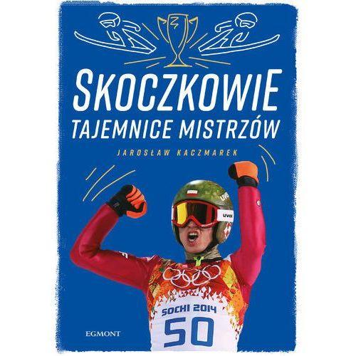 Skoczkowie Tajemnice mistrzów - Jarosław Kaczmarek (9788328129801)