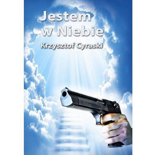 Krzysztof Cyraski: Jestem w Niebie e-book, okładka ebook, Krzysztof Cyraski