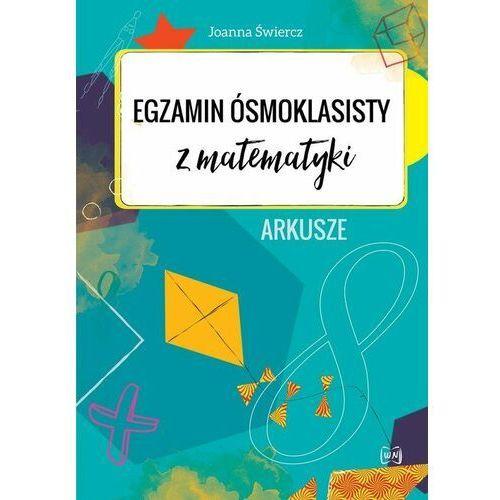 Egzamin ósmoklasisty z matematyki arkusze - joanna świercz, oprawa broszurowa