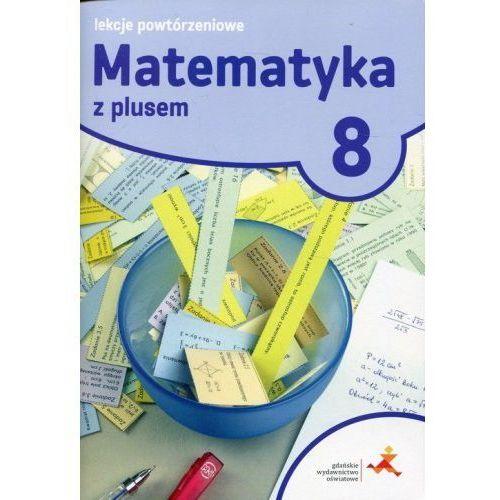Matematyka z plusem 8. Lekcje powtórzeniowe. Szkoła podstawowa (48 str.)