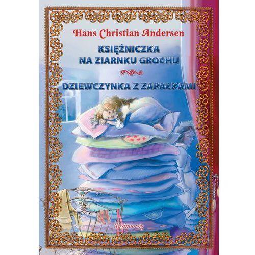 Księżniczka na ziarnku grochu. Dziewczynka z zapałkami - Hans Christian Andersen (18 str.)
