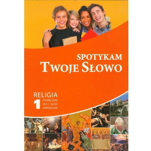 RELIGIA KL.1 GIMNAZJUM SPOTYKAM TWOJE SŁOWO PODR / NOWY (2012)