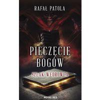 Pieczęcie bogów Szlak wędrowca - Patola Rafał OD 24,99zł DARMOWA DOSTAWA KIOSK RUCHU (474 str.)