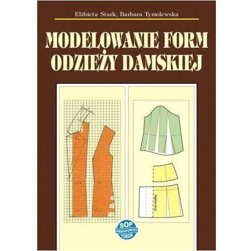 Modelowanie form odzieży damskiej w.9 - Elżbieta Stark, Barbara Tymolewska, Sop