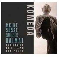 Meine Susse Europaische Haimat. Dichtung Und Jazz Aus Polen (CD) - Dostawa zamówienia do jednej ze 170 księgarni Matras za DARMO, produkt z kategorii: Jazz