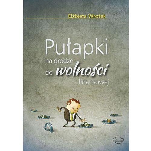 Pułapki na drodze do wolności finansowej - Elżbieta Wrotek