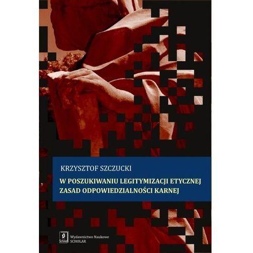 W poszukiwaniu legitymizacji etycznej zasad odpowiedzialności karnej - krzysztof szczucki, Scholar