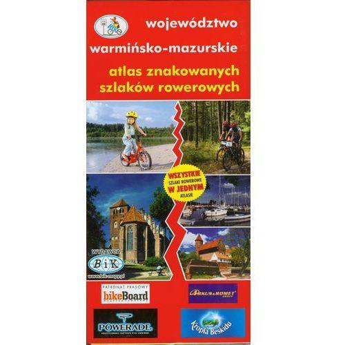 Atlas szlaków rowerowych. Województwo warmińsko-mazurskie - BiK (2017)