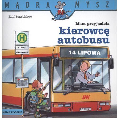 Mam przyjaciela kierowcę autobusu Mądra mysz, MEDIA RODZINA