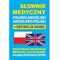 Słownik medyczny polsko-angielski angielsko-polski + definicje haseł. Polish-English ? English-Polish medical dictionary including definitions of entries, oprawa miękka