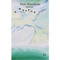 Wiersze o muzyce ptaków - Piotr Wierzbicki (9788365459251)