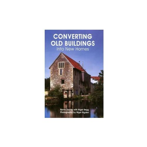 Converting Old Buildings into New Homes, Davies, Barrie / Begg, Nigel