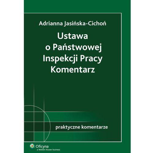 Ustawa o Państwowej Inspekcji Pracy. Komentarz - Adrianna Jasińska-Cichoń