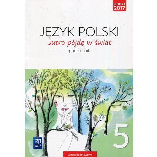 Jutro pójdę w świat. Język polski. Klasa 5. Podręcznik. Szkoła podstawowa, WSiP