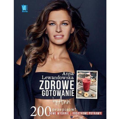 Zdrowe Gotowanie By Ann 200 Przepisów Anna Lewandowska Anna Lewandowska Burda Publishing Polska