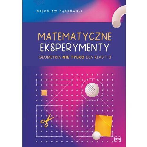 Matematyczne eksperymenty. geometria nie tylko.. - mirosław dąbrowski, oprawa broszurowa