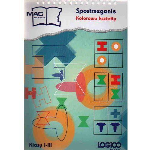 Logico Piccolo Spostrzeganie Kolorowe kształty kl.1-3 Edukacja wczesnoszkolna - Praca Zbiorowa (9788373153257)