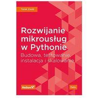 Rozwijanie mikrousług w Pythonie. Budowa, testowanie, instalacja i skalowanie - Tarek Ziade, Helion
