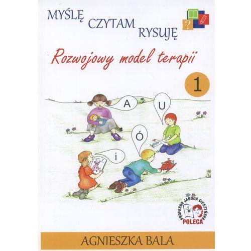 Myślę czytam rysuję 1 Rozwojowy model terapii, Agnieszka Bala