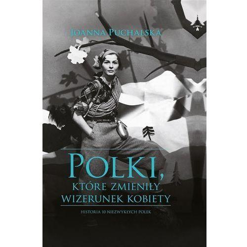 Polki, które zmieniły wizerunek kobiety Historia n- bezpłatny odbiór zamówień w Krakowie (płatność gotówką lub kartą)., oprawa twarda