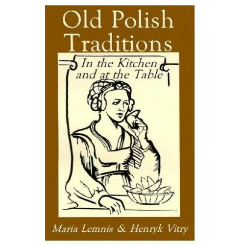 Old Polish Traditions in Kitchen & at Table, Lemnis M., Vitry H.