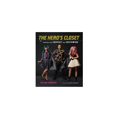 Hero's Closet, The:Sewing for Cosplay and Costuming (9781419723964)